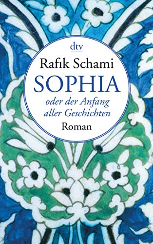 Sophia oder der Anfang aller Geschichten: Roman