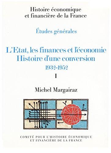 L'tat, les finances et l'conomie. Histoire d'une conversion 1932-1952. Volume I