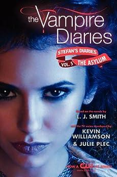 The Vampire Diaries: Stefan's Diaries #5: The Asylum by [Smith, L. J., Kevin Williamson & Julie Plec]