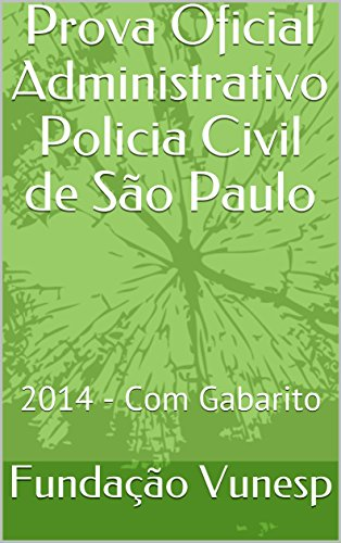 Prova Oficial Administrativo Policia Civil de São Paulo: 2014 - Com Gabarito (Concurso Publico) (Portuguese Edition)