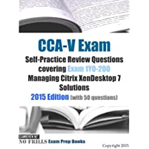 CCA-V Exam Self-Practice Review Questions covering Exam 1Y0-200 Managing Citrix XenDesktop 7 Solutions: 2015 Edition (with 50 questions)