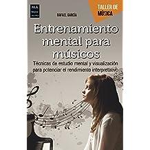 Entrenamiento mental para músicos : técnicas de estudio mental y visualización para potenciar el rendimiento interpretativo (Taller De Música)