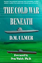 The Cold War Beneath (Submarine Classics by D.M. Ulmer)