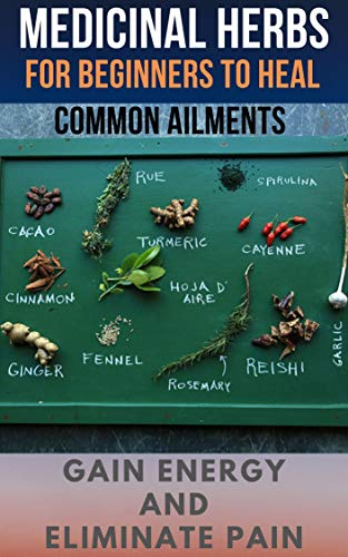 """""""medicinal herbs for beginners to heal common ailment"""": :The most Updated Strategy for 2020 with a Simple to Follow Plan with Recipes (""""Natural Remedy"""" ... free from stress Book 1) (English Edition)"""