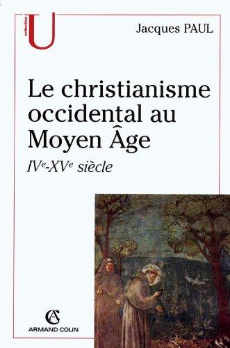 Le christianisme occidental au Moyen Âge : IVe-XVe siècle par Jacques Paul