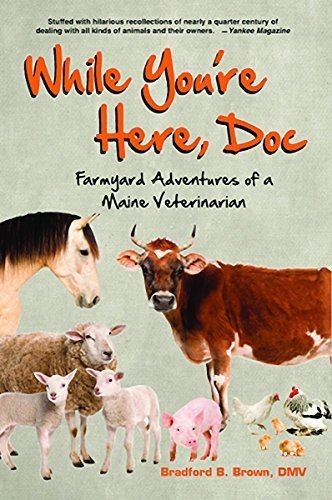 While You're Here Doc: Farmyard Adventures of a Maine Veterinarian by Bradford B. Brown (2006-03-24)