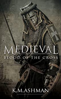 Medieval - Blood of the Cross (The Medieval Sagas Book 1) by [Ashman, Kevin]