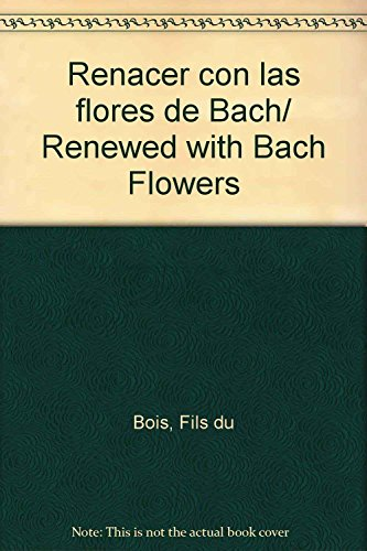 Descargar Libro Renacer con las flores de Bach/ Renewed with Bach Flowers de Fils du Bois