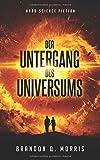 Der Untergang des Universums: Hard Science Fiction -