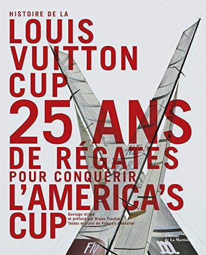 Histoire de la Louis Vuitton Cup. 25 ans de régates pour conquérir l'America's Cup par François Chevalier