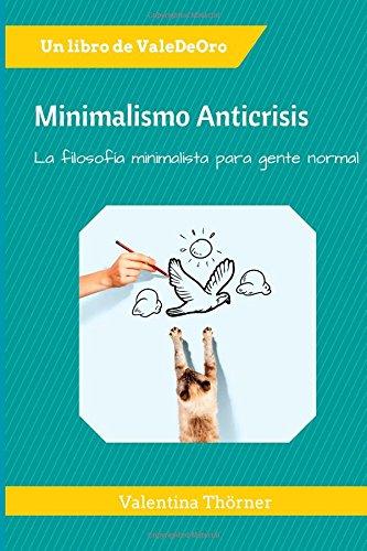 Minimalismo Anticrisis: La filosofía minimalista para gente normal