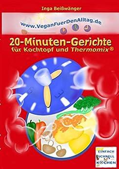 Vegan für den Alltag: 20-Minuten-Gerichte für Kochtopf und Thermomix® von [Beißwänger, Inga]