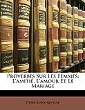 Telecharger Livres Proverbes Sur Les Femmes L Amitie L Amour Et Le Mariage (PDF,EPUB,MOBI) gratuits en Francaise