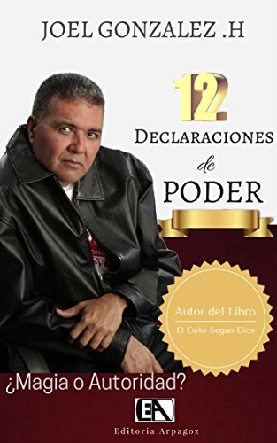 12 Declaraciones de Poder: ¿Magia o Autoridad? por Joel González H.