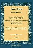 Oeuhttp: //Fb-Tasks. Com Getimages/Index. Php? Book=oeuvresdepierre00lebrgoogvres de Pierre Lebrun, de l'Académie Française, Vol. 1: Poésies: Le ... Odes Et Poésies Premières (Classic Reprint)