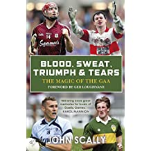 Blood, Sweat, Triumph and Tears: Tales from the GAA (English Edition)