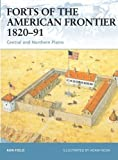 Forts of the American Frontier 1820-91: Central and Northern Plains (Fortress) by Ron Field (2005-02-05)