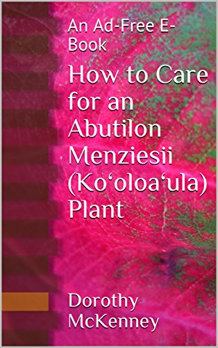 How to Care for an Abutilon Menziesii (Ko'oloa'ula) Plant: An Ad-Free E-Book (English Edition)