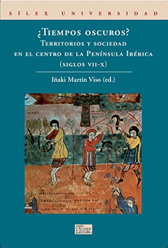 ¿Tiempos oscuros?: Territorios y sociedad en el centro de la Península Ibérica (Universidad (silex)) por Iñaki Martín Viso