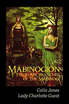 Mabinogion, the Four Branches of The Mabinogi (Annotated): The Ancient Celtic Epic by [Jones, Colin]