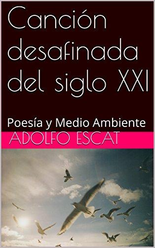 Canción desafinada del siglo XXI: Poesía y Medio Ambiente por Adolfo Escat
