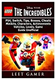 Lego The Incredibles, PS4, Switch, Tips, Bosses, Cheats, Minikits, Characters, Achievements, Vehicles, Levels, Game Guide Unofficial