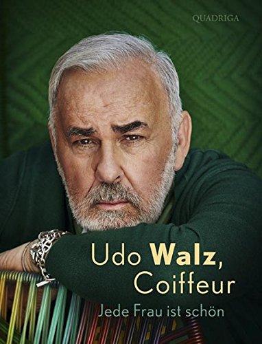 Preisvergleich Produktbild Udo Walz, Coiffeur: Jede Frau ist schön