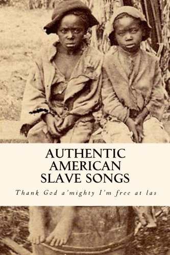 authentic-american-slave-songs-thank-god-amighty-im-free-at-las