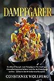 Dampfgarer: : Kochbuch Rezepte zum Dampfgaren für Einsteiger! Gesund zeitsparend leckere Gerichte im Dampfgarer kochen - inklusive den 80 leckersten Rezepten!