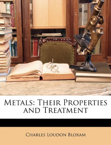 Metals: Their Properties and Treatment