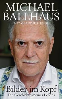 Bilder im Kopf: Die Geschichte meines Lebens von [Ballhaus, Michael, Seidl, Claudius]