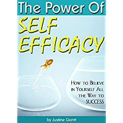 The Power of Self Efficacy: How to Believe in Yourself All the Way to Success