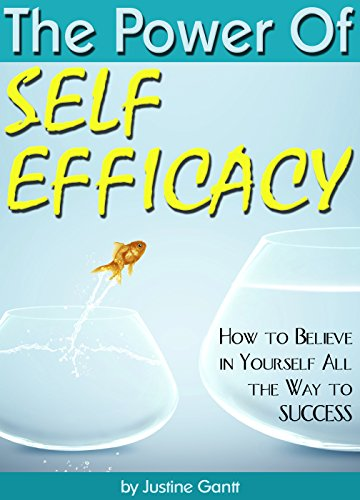 The Power of Self Efficacy: How to Believe in Yourself All the Way to Success (English Edition)