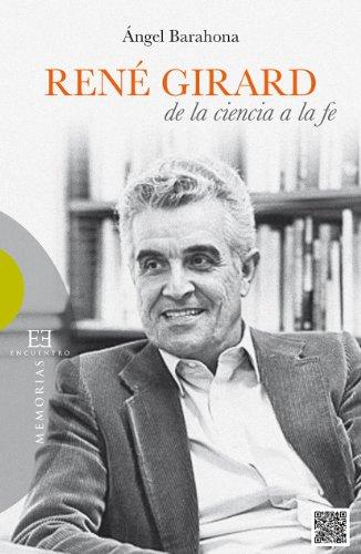 René Girard: de la ciencia a la fe por Ángel Jorge Barahona Plaza