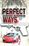 Perfect Ways: Verfluchtes Wochenende - Thriller von Stefan Wollschläger