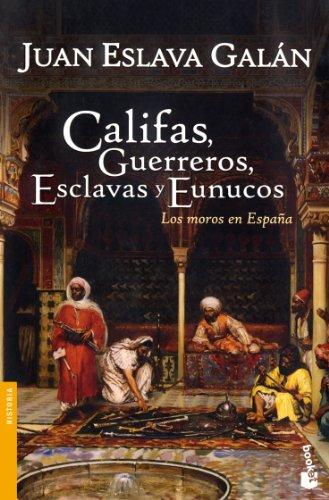 Califas, guerreros, esclavas y eunucos (Divulgación. Historia) por Juan Eslava Galán