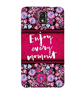 Enjoy Every Moment 3D Hard Polycarbonate Designer Back Case Cover for Samsung Galaxy Note 3 N9000 :: Samsung Galaxy Note 3 N9002 :: Samsung Galaxy Note 3 N9005 LTE