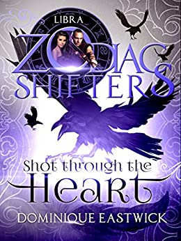 Shot Through the Heart: A Zodiac Shifters Paranormal Romance: Libra (Zodiac Sanctuary Book 2) by [Eastwick, Dominique , Shifters, Zodiac]