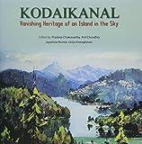 Kodaikanal :Vanishing Heritage of an Island in the sky
