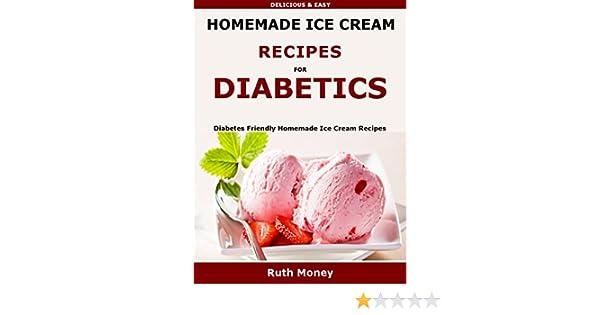 Homemade Ice Cream Recipes For Diabetics: Diabetes friendly homemade ice cream recipes eBook: Ruth Money: Amazon.co.uk: Kindle Store
