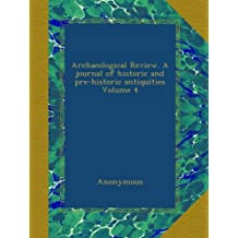 Archaeological Review. A journal of historic and pre-historic antiquities Volume 4