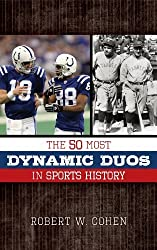 The 50 Most Dynamic Duos in Sports History by Robert W. Cohen (2015-01-07)