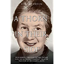 A Thorn in Their Side: Hilda Murrell Threatened Britain's Nuclear State. She Was Brutally Murdered. This is the True Story of Her Shocking Death.