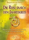 Die Reise durch den Jahreskreis: Rituale, Fantasiereisen und Tänze zu den 8 Jahreskreisfesten - Mit einem Vorwort von Jeanne Ruland