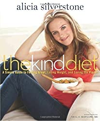 The Kind Diet: A Simple Guide to Feeling Great, Losing Weight, and Saving the Planet by Alicia Silverstone (2010) Hardcover