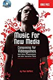 Composing Music for Videogames, Web Sites, Presentations and (Book & CD)