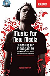 Music for New Media: Composing for Videogames, Web Sites, Presentations, And Other Interactive Media