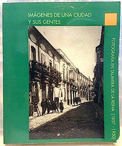 Imágenes de una ciudad y sus gentes: fotografía en Talavera de la Reina (1857-1950)