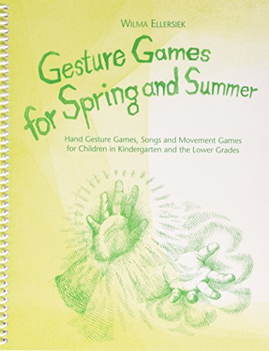 Gesture Games for Spring and Summer: Hand Gesture Games, Songs and Movement Games for Children in Kindergarten and the Lower Grades