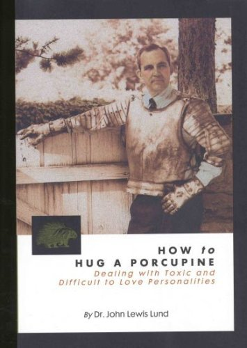 How to Hug a Porcupine: Dealing With Toxic & Difficult to Love Personalities by John L. Lund (1999-08-08)